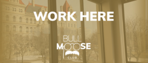 work here, bull moose club